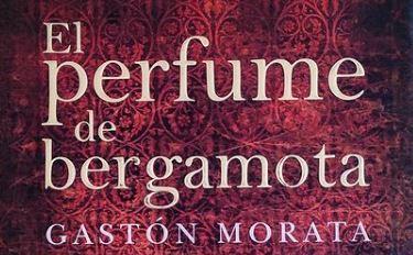 El perfume de bergamota es una novela del granadino Gastón Morata que nos transporta a una de las etapas más fascinantes de Granada: el Reino Nazarí